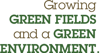Growing Green Fields and a Green Environment.